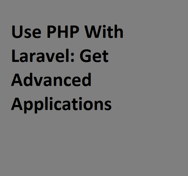 Use PHP With Laravel-Get Advanced Applications